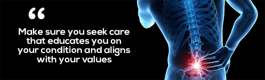 Make sure you seek care that educates you on your condition and aligns with your values. The best healthcare professionals provide the resources that you need.