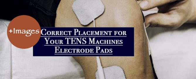 The Correct Placement for Your TENS Machines Units Electrode Pads