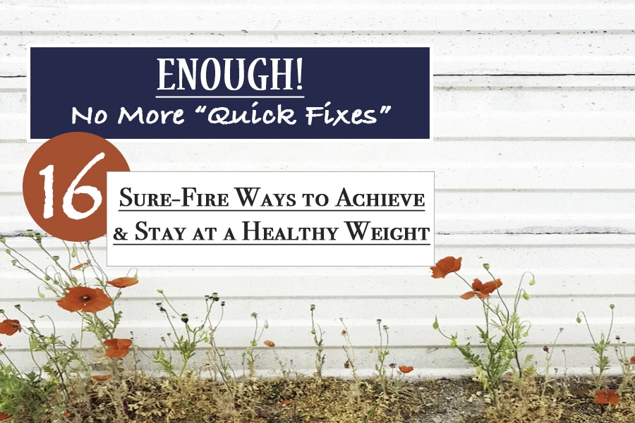 enough no more quick fixes 16 sure fire ways to achieve and stay at a healthy weight