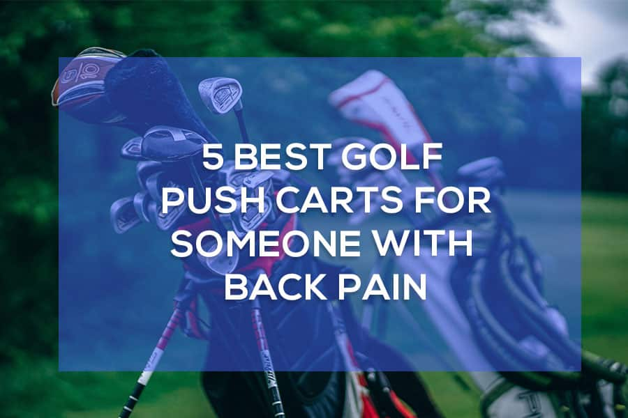 The 5 Best Golf Push Carts for Someone with Back Pain